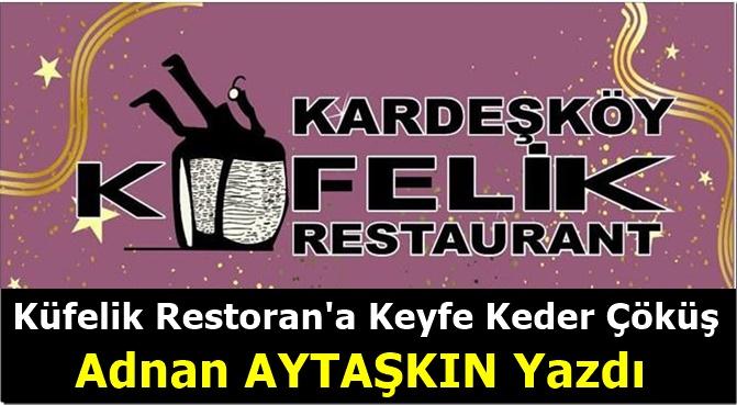 Kardeşköy Küfelik Restoran'a Keyfe Keder Çöküş